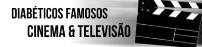 diabeticos famosos cinema e tv