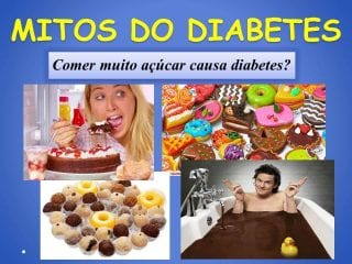 diabetes sem medo mitos do diabetes comer muito açucar